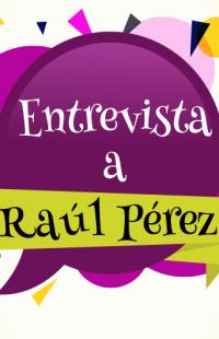 Entrevista a... Raúl Pérez